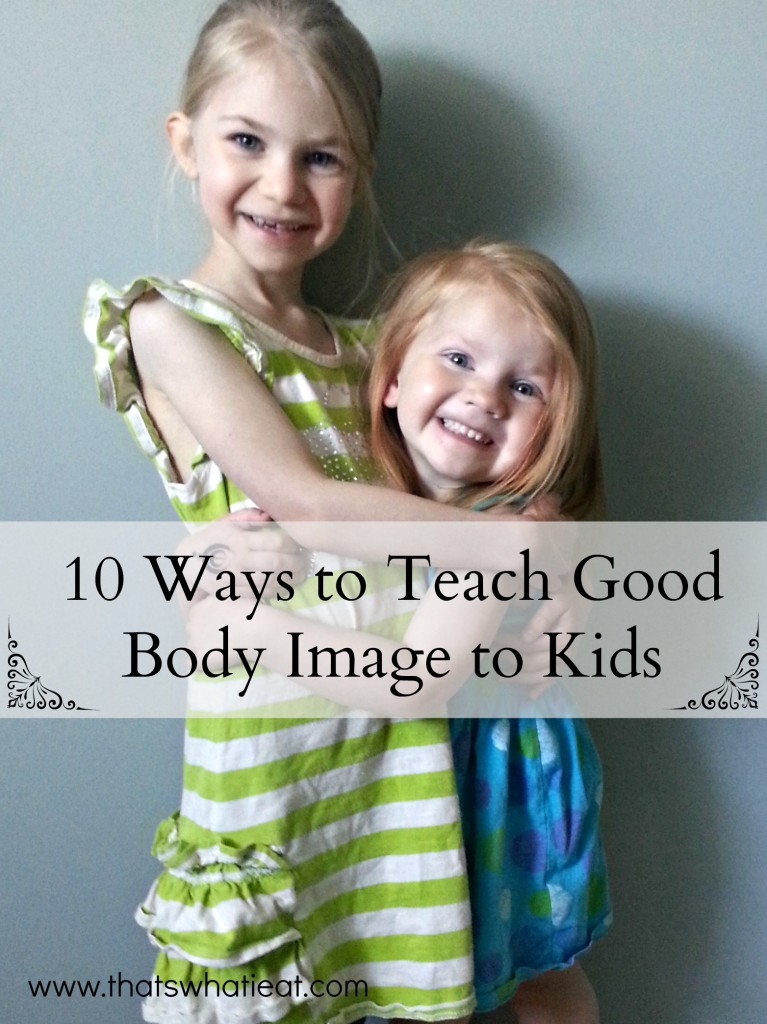 Teaching Kids Good Body Image www.thatswhatieat.com