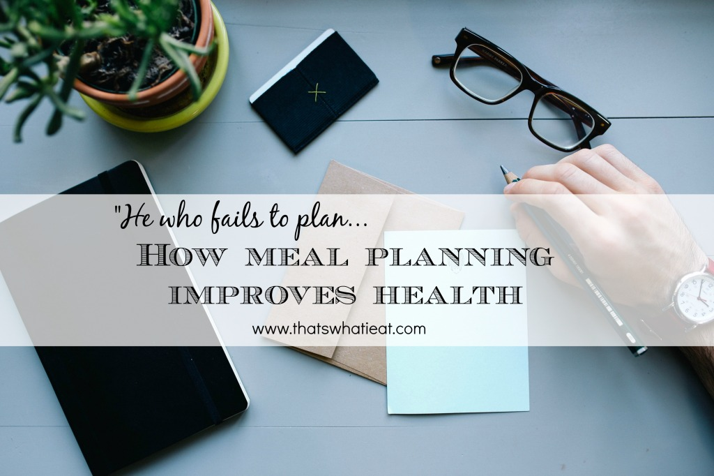 How meal planning improves health www.thatswhatieat.com