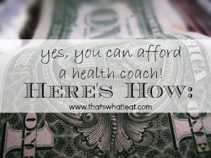 Yes you can afford a health coach here is how www.thatswhatieat.com