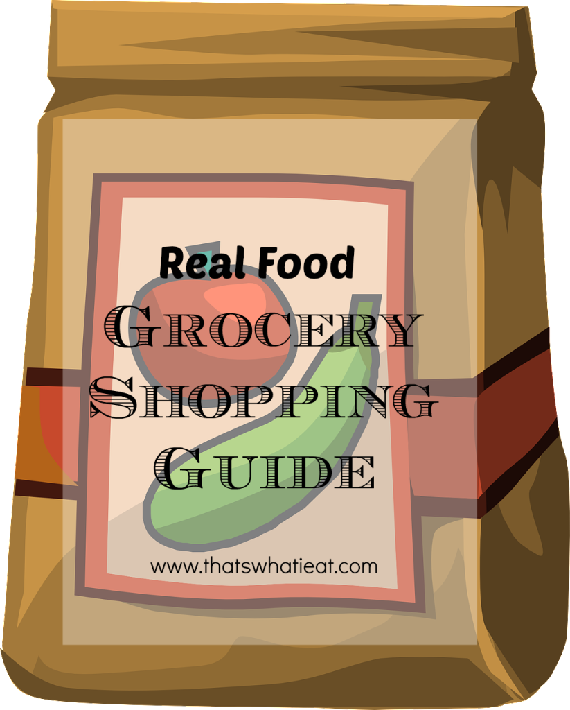 Real Food Grocery Shopping Guide www.thatswhatieat.com
