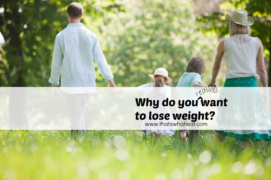Why do you want to lose weight www.thatswhatieat.com